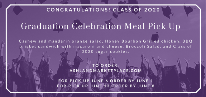 Graduation Celebration Meal Pick Up. Order at http://www.ashlandmarketplace.com. For pick up June 6, order by June 1. For pick up June 13, order by June 8.