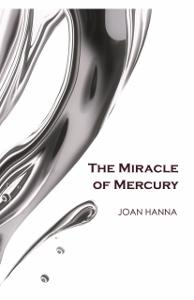 The Miracle of Mercury by Joan Hanna (poems)