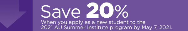 Save 20% when you apply as a new student to the 2021 AU Summer Institute program by May 7, 2021.