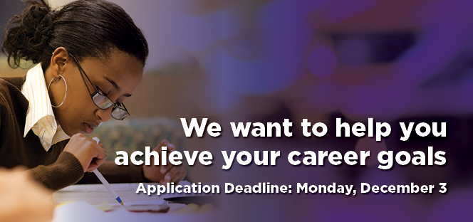 We want to help you achieve your career goals.  Application deadline: Monday, December 3, 2018