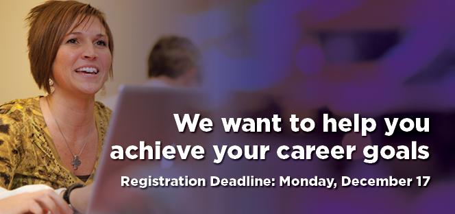 We want to help you achieve your career goals.  Registration deadline: Monday, December 17, 2018