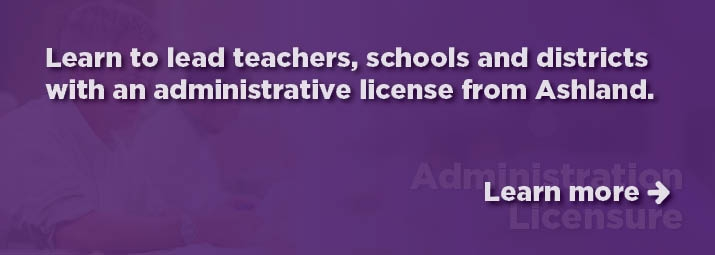 Learn to lead teachers, schools and districts with an administrative license from Ashland.