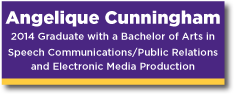 Banner Angelique Bunningham a 2014 Graduate with a bachelow of Arts in Speech Communications/Public Relations and Electronic Media Production