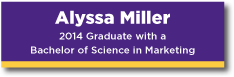 Banner Alyssa Miller a 2014 graduate with a Bachelor or Science in Marketing