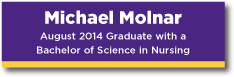 Banner Michael Moinar August 2014 graduate with a Bachelor of Science in Nursing