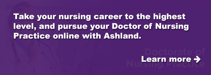 Take your nursing career to the highest level with a Doctor of Nursing Practice.