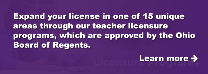 Expand your licence through our licensure programs, approved by the Ohio Board of Regents