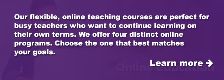 Our flexible, online teaching courses are perfect for busy teachers.