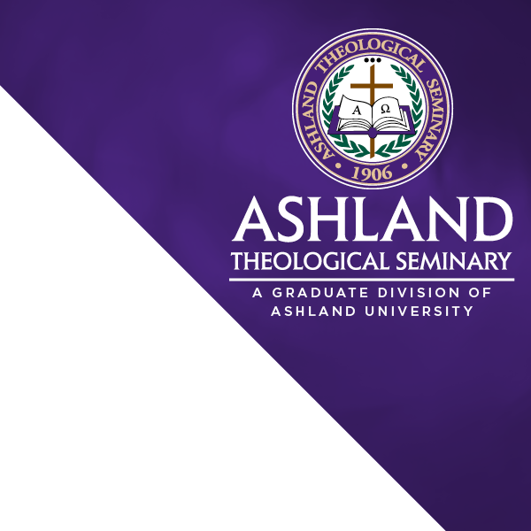 Ashland Theological Seminary: A Graduate Division of Ashland University